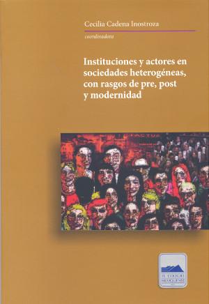 Instituciones y actores en sociedades heterogéneas, con rasgos de pre, post y modernidad