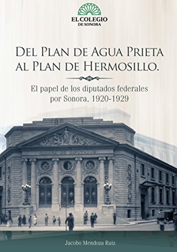 Del plan de Agua Prieta al Plan de Hermosillo. El papel de los diputados federales por Sonora, 1920-