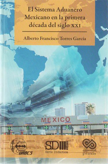 El sistema aduanero mexicano en la primera decada del siglo XXI