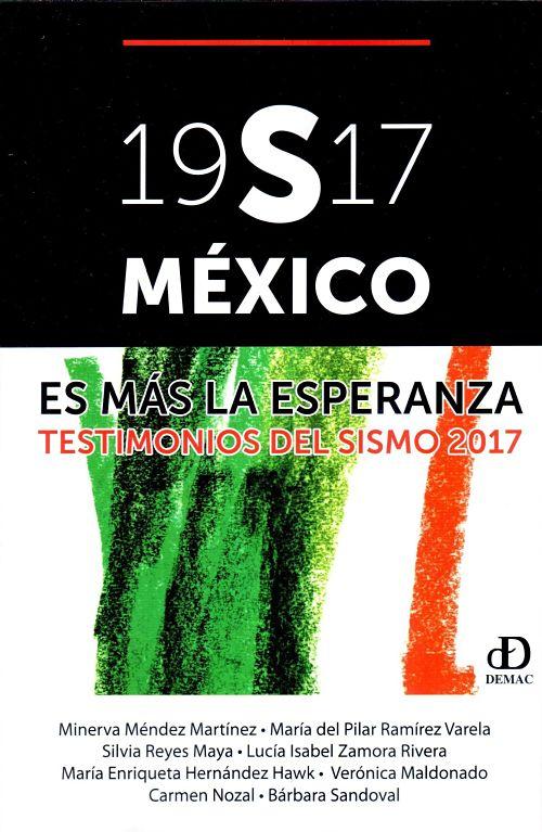 19S17 México. Es más la esperanza. Testimoniosdel sismo 2017