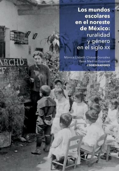 Los mundos escolares en el noreste de México: ruralidad y género en el siglo XX