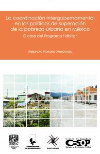 La coordinación intergubernamental en las políticas de superación de la pobreza urbana en México.