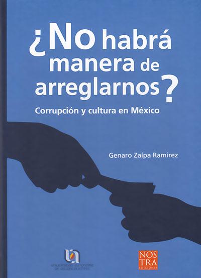 No habra manera de arreglarnos corrupcion y cultura en México