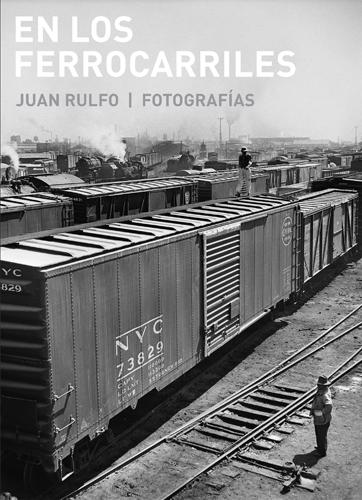 En los ferrocarriles. Juan Rulfo/ Fotografías