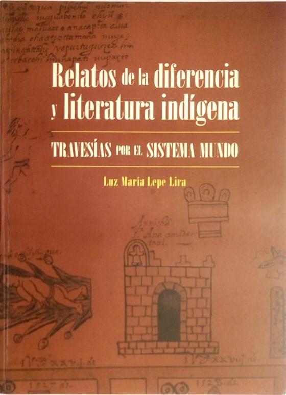 Relatos de la diferencia y literatura indígena Travesías por el sistema mundo