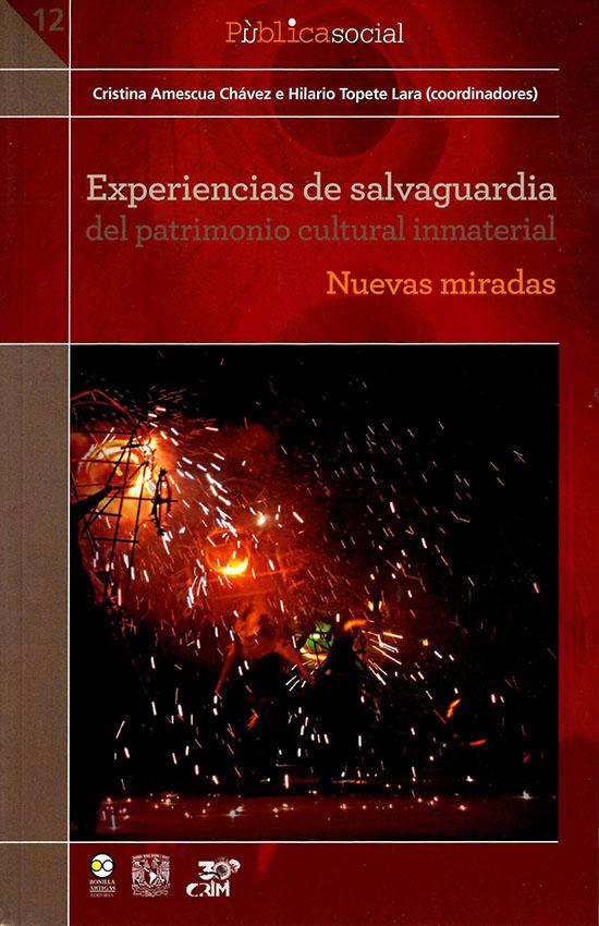 Experiencias de salvaguardia del patrimonio cultural inmaterial. Nuevas miradas