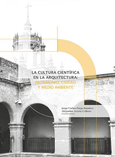 La cultura cientifica en la arquitectura patrimonio ciudad y medio ambiente