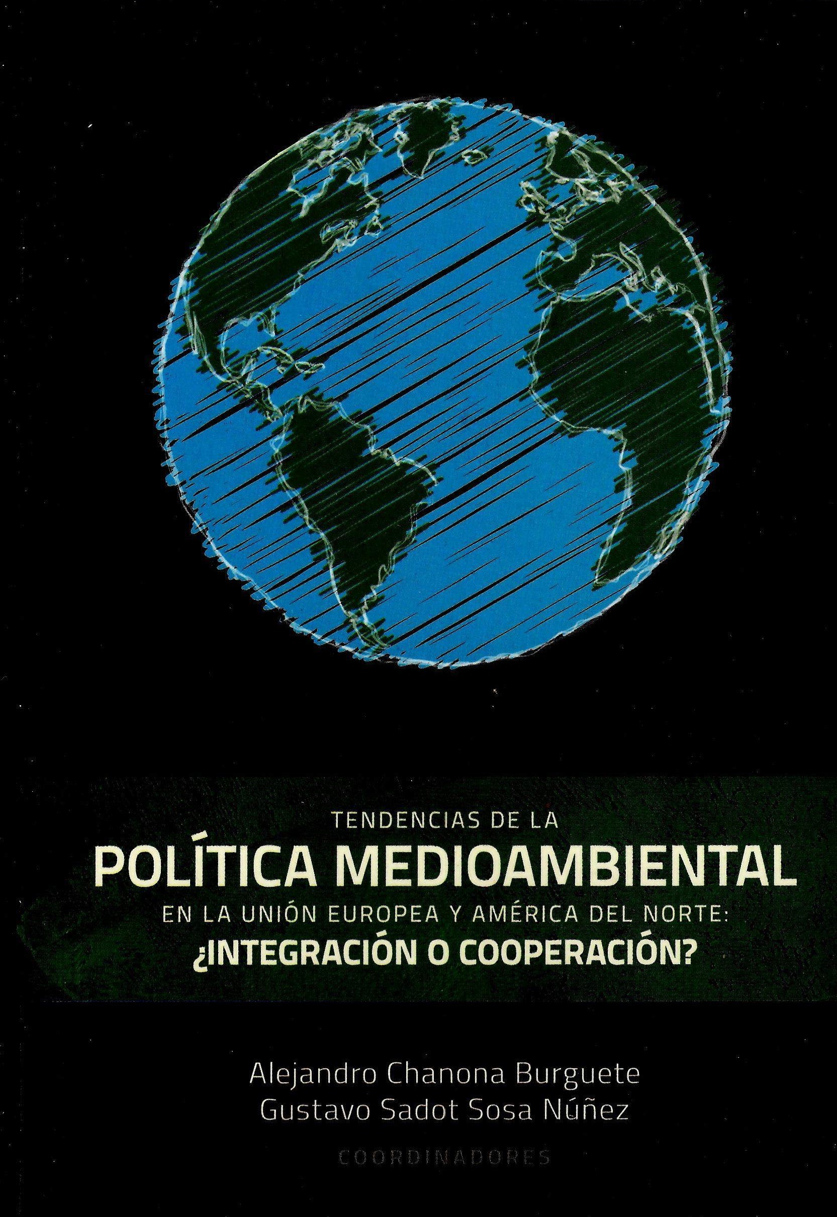 Tendencias de la política medioambiental en la unión europea y América del norte: ¿integración o cooperación?