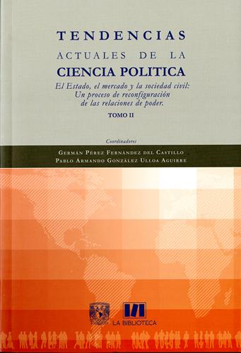 Tendencias actuales de la ciencia politica. El Estado, el mercado y la sociedad civil: Un proceso de reconfiguración de las  relaciones de poder. Tomo II
