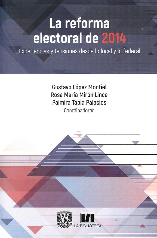 La reforma electoral de 2014. Experiencias y tensiones desde lo local y lo federal