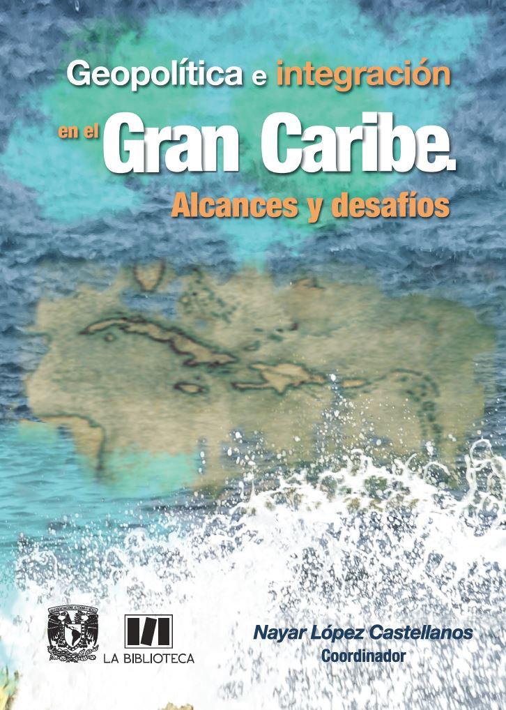 Geopolítica e integración en el Gran Caribe. Alcances y desafíos