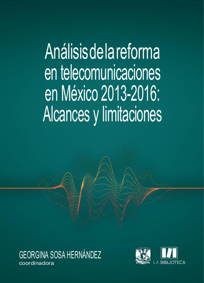 Análisis de reforma en telecomunicaciones en México, 2013-2016. Alcances y limitaciones