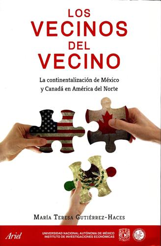 Los vecinos del vecino. La continentalización de México y Canadá en América del Norte