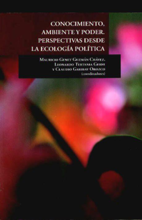 Conocimiento, ambiente y poder. Perspectivas desde la ecología política