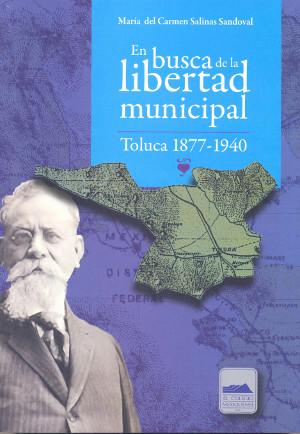 En busca de la libertad municipal. Toluca 1877-1940