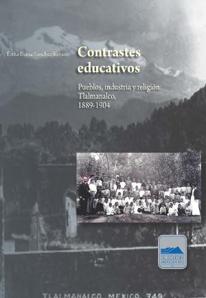 Contrastes educativos. Pueblos, industria y religión: Tlalmanalco, 1889-1904