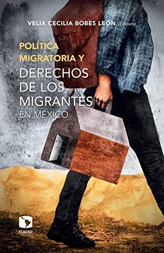 Política migratoria y derechos de los migrantes en México.