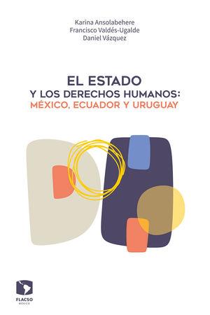EL ESTADO Y LOS DERECHOS HUMANOS. MEXICO, ECUADOR Y URUGUAY
