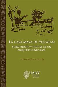 La Casa Maya de Yucatán. Surgimiento y declive de un arquetipo universal