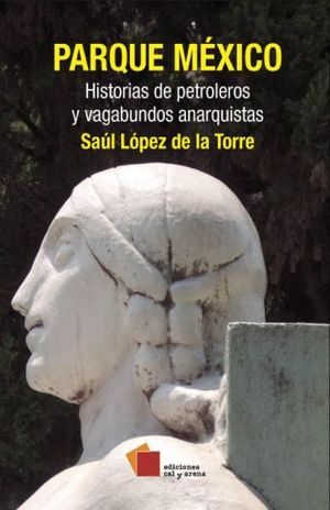 Parque México. Historias de petroleros y vagabundos anarquistas