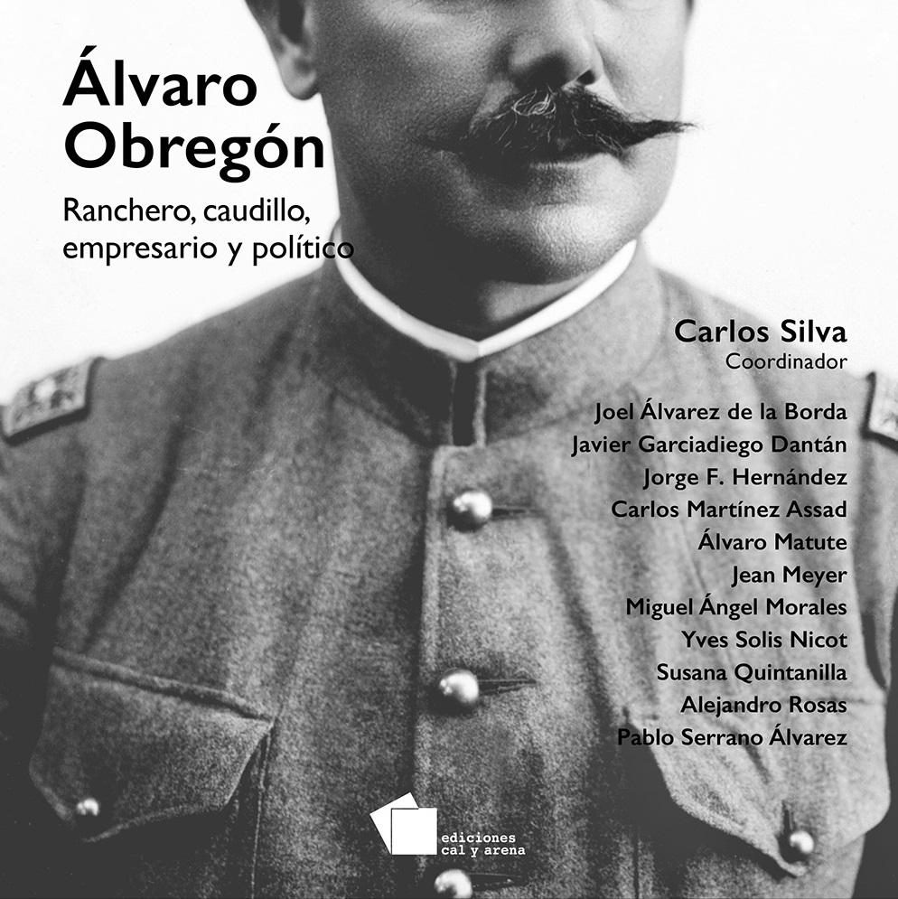 Álvaro Obregón. Ranchero, caudillo, empresario y político