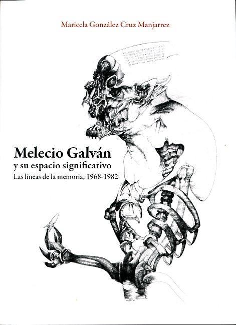 Melecio Galván y su espacio significativo. Las líneas de la memoria, 1968-1982