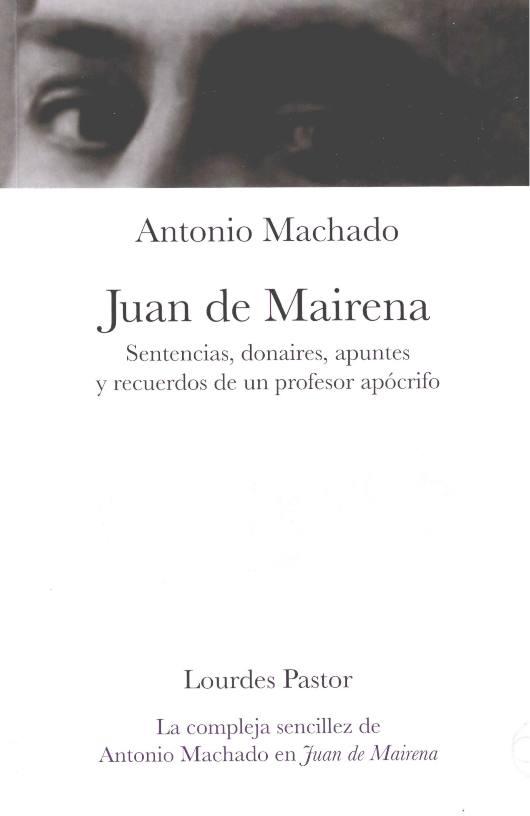 Juan de Mairena. Sentencias, donaires, apuntes y recuerdos de un profesor apócrifo La compleja sencillez de Antonio Machado en Juan de Mairena