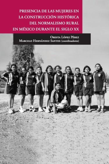 Presencia de las mujeres en la construcción histórica del normalismo rural en México durante el sigl o xx
