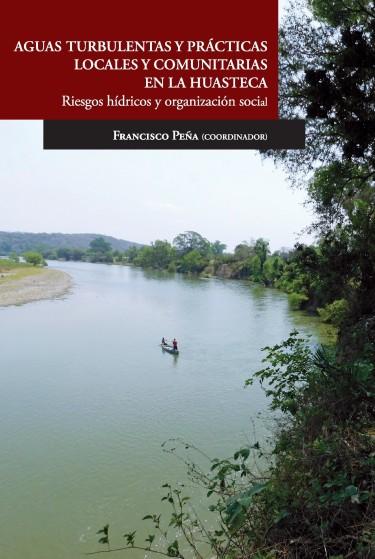 Aguas turbulentas y prácticas locales y comunitarias en la Huasteca. Riesgos hídricos y organización