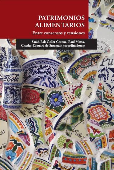 Patrimonios alimentarios. Entre consensos y tensiones
