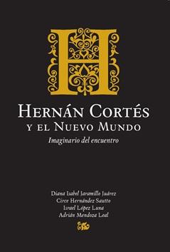 Hernán Cortés y el Nuevo Mundo.<br />Imaginario del encuentro