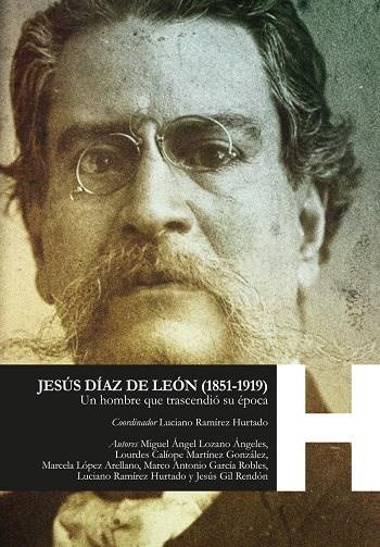 Jesús Díaz de León (1851-1919). Un hombre que trascendió su época