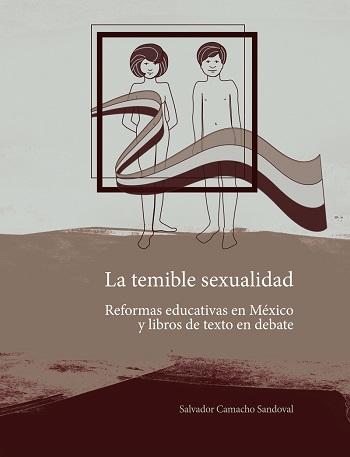 La temible sexualidad. Reformas educativas en México y libros de texto en debate