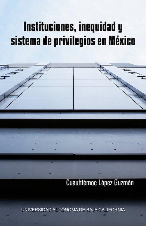 Instituciones, inequidad y sistema de privilegios en Mexico