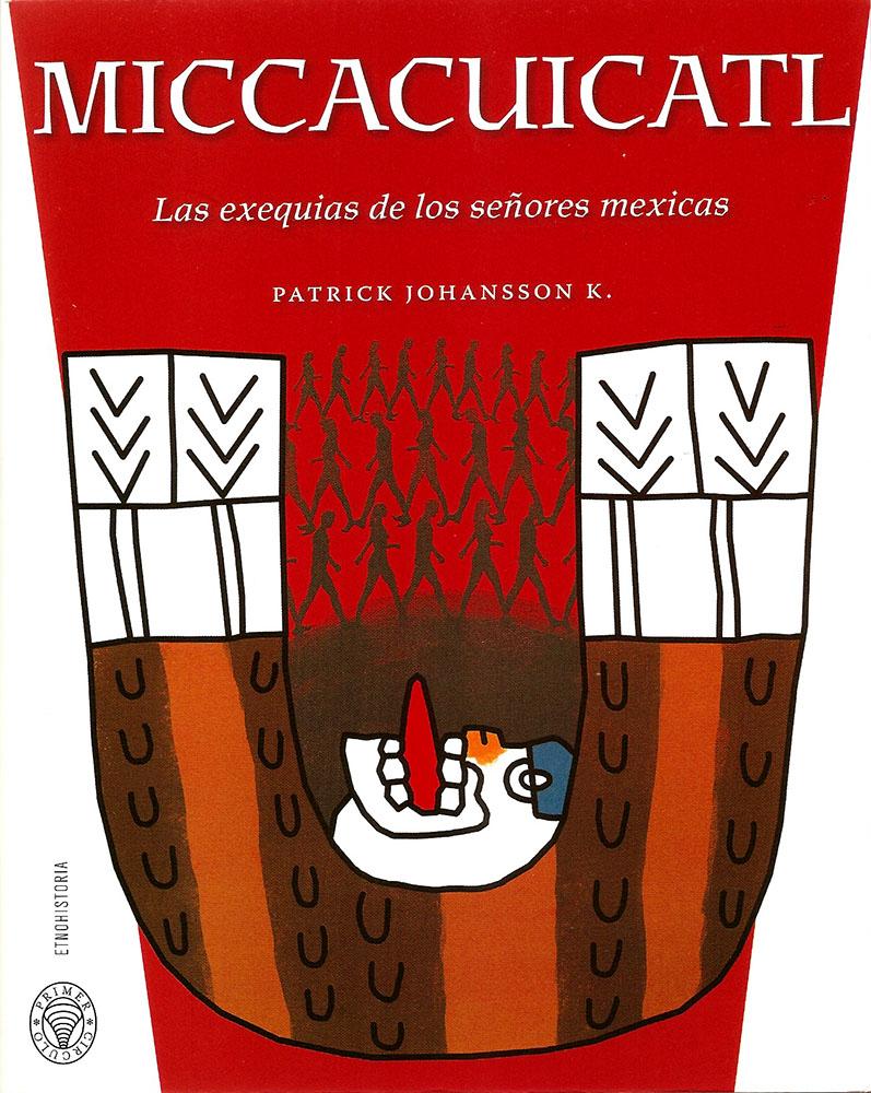 Miccacuicatl. Las exequias de los señores mexicas