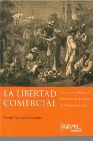 La libertad comercial. El sistema de abasto de alimentos en la ciudad de México, 1810-1835