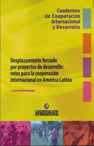 Desplazamiento forzado por proyectos de desarrollo: retos para la cooperación internacional en Améri ca Latina