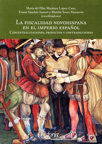 La fiscalidad novohispana en el imperio español. Conceptualizaciones, proyectos y contradicciones