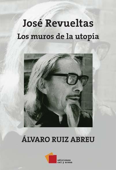 Jose Revueltas. Los muros de la utopia