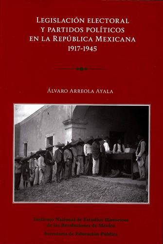 Legislación electoral y partidos políticos en la República mexicana 1917-1945