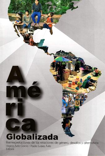 América Globalizada. Reinterpretaciones de las relaciones de género, desafíos y alternativas