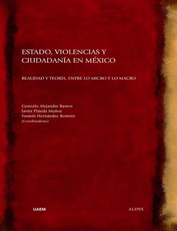 Estado, violencias y ciudadanía en México. Realidad y teoría, entre lo micro y lo macro