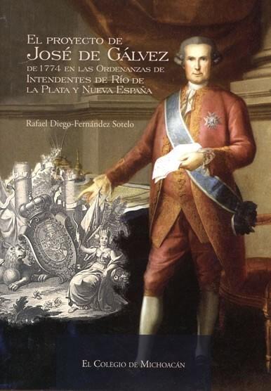 El proyecto de José de Gálvez de 1774 en las Ordenanzas de Intendentes de Río de la Plata y Nueva Es