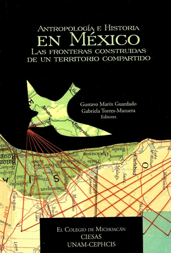 Antropología e historia en México: las fronteras construidas de un territorio compartido