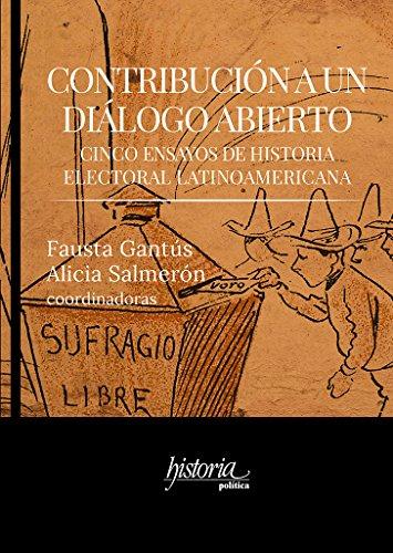 Contribución a un diálogo abierto. Cinco ensayos de historia electoral latinoamericana