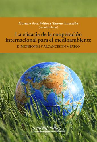 La eficacia de la cooperación internacional para el medioambiente. Dimensiones y alcances en México.