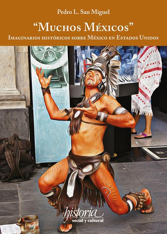 Muchos Méxicos. Imaginarios históricos sobre México en Estados Unidos