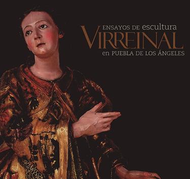 Ensayos de escultura virreinal en Puebla de los Ángeles