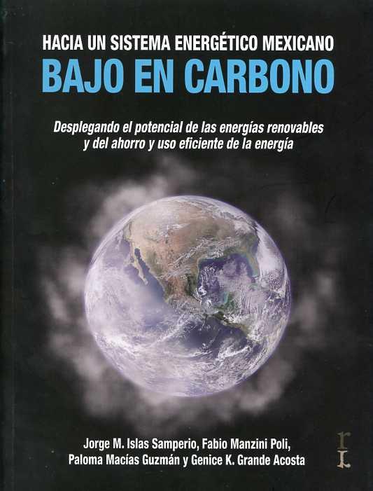 Hacia un sistema energético mexicano bajo en carbono. Desplegando el potencial de las energías renovables y del ahorro y uso eficiente de la energía