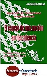 México en las Trayectorias Internacionales: El Espejo de una Nación en Decadencia. Las Dimensiones de los Desafíos para la Ecrucijada del Año 2018